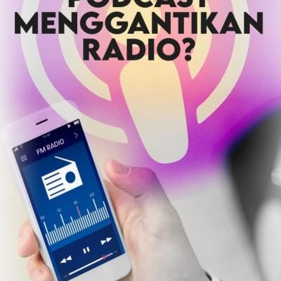 Akankah Podcast Menggantikan Radio?
